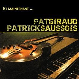 Patrick Saussois & Pat Giraud - Et maintenant