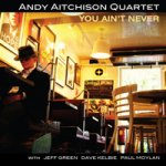 Andy Aitchison Quartet - You ain't never